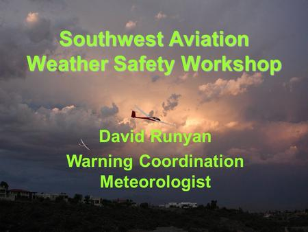 Southwest Aviation Weather Safety Workshop David Runyan Warning Coordination Meteorologist.