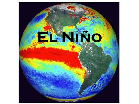 El Niño. Earth rotates from west to east The Coriolis Effect is the influence of Earth's rotation on air, or on any object moving on Earth's surface.