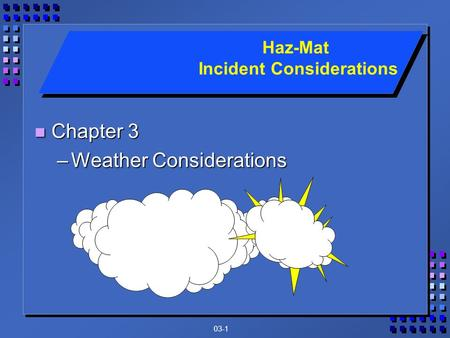 03-1 n Chapter 3 –Weather Considerations Haz-Mat Incident Considerations.