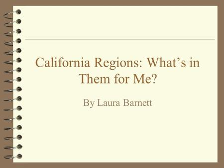 California Regions: What's in Them for Me? By Laura Barnett.