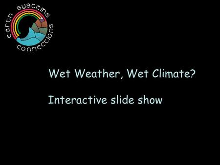 Wet Weather, Wet Climate? Interactive slide show.