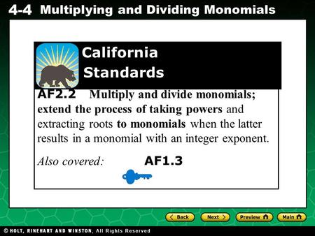Evaluating Algebraic Expressions 4-4 Multiplying and Dividing Monomials AF2.2 Multiply and divide monomials; extend the process of taking powers and extracting.