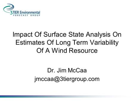 Impact Of Surface State Analysis On Estimates Of Long Term Variability Of A Wind Resource Dr. Jim McCaa