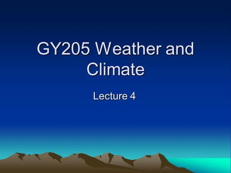 GY205 Weather and Climate Lecture 4. Atmospheric Stability Atmospheric Stability Reviewed.