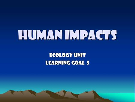 Human Impacts Ecology Unit Learning Goal 5.  10/10/05/vo.hungary.toxic.mud.spill.mtv?ir ef=allsearchhttp://www.cnn.com/video/#/video/world/20.