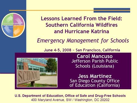 Lessons Learned From the Field: Southern California Wildfires and Hurricane Katrina Emergency Management for Schools June 4-5, 2008 ~ San Francisco, California.