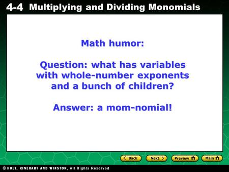Evaluating Algebraic Expressions 4-4 Multiplying and Dividing Monomials Math humor: Question: what has variables with whole-number exponents and a bunch.
