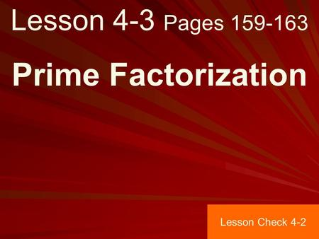 Lesson 4-3 Pages 159-163 Prime Factorization Lesson Check 4-2.