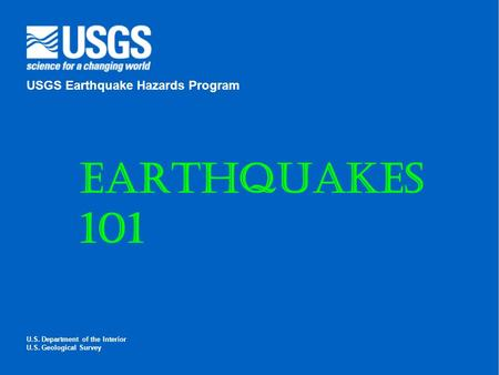 U.S. Department of the Interior U.S. Geological Survey USGS Earthquake Hazards Program Earthquakes 101.