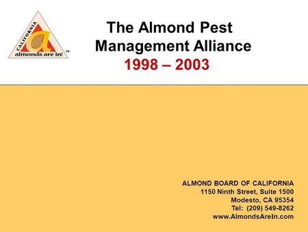ALMOND BOARD OF CALIFORNIA 1150 Ninth Street, Suite 1500 Modesto, CA 95354 Tel: (209) 549-8262 www.AlmondsAre I n.com The Almond Pest Management Alliance.