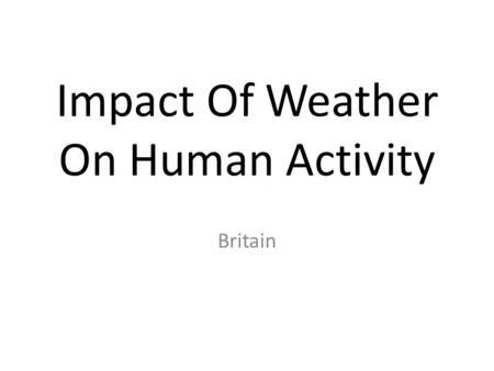 Impact Of Weather On Human Activity Britain. Drought The weather and climate play a huge role in defining what human activities can and cannot occur.