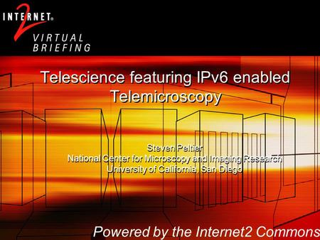 Telescience for Advanced Tomography Applications 1 Telescience featuring IPv6 enabled Telemicroscopy Steven Peltier National Center for Microscopy and.