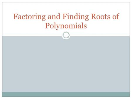 Factoring and Finding Roots of Polynomials