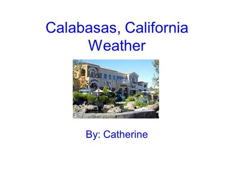 Calabasas, California Weather By: Catherine. Current Conditions Temperature- 50°F Wind- From ESE at 3 mph Precipitation- none Humidity- 80% The UV index.