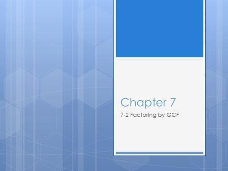 Chapter 7 7-2 Factoring by GCF.