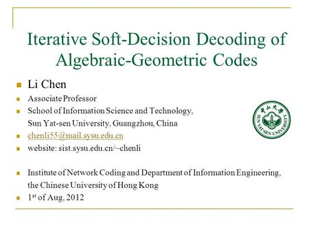 Iterative Soft-Decision Decoding of Algebraic-Geometric Codes Li Chen Associate Professor School of Information Science and Technology, Sun Yat-sen University,