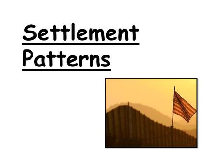 Settlement Patterns. The various ethnic groups have settled in different areas of the USA. Each groups settles in a particular area due to a culmination.