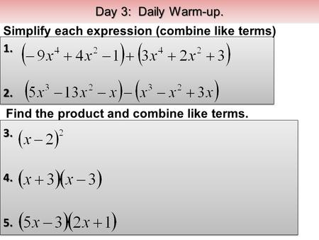 3.4.5.3.4.5. 1.2.1.2. Day 3: Daily Warm-up. Find the product and combine like terms. Simplify each expression (combine like terms)