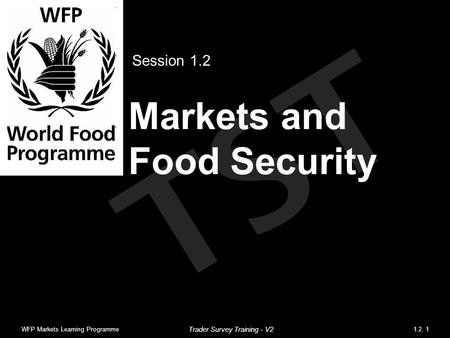 TST Markets and Food Security Session 1.2 WFP Markets Learning Programme1.2. 1 Trader Survey Training - V2.
