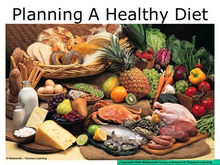 Planning A Healthy Diet Copyright 2005 Wadsworth Group, a division of Thomson Learning.