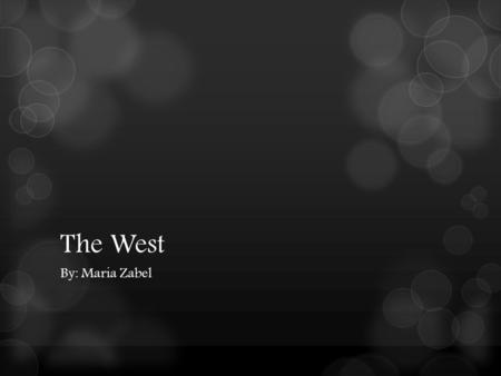 The West By: Maria Zabel. Location  Major Cities Los Angeles, California (Population-12,875,587) San Francisco, California (Population- 7,468,390) Phoenix,