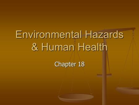 Environmental Hazards & Human Health Chapter 18. Risk The probability, or likelihood, that a harmful consequence will occur as the result of exposure.
