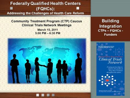 Federally Qualified Health Centers (FQHCs): Addressing the Challenges of Health Care Reform Community Treatment Program (CTP) Caucus Clinical Trials Network.