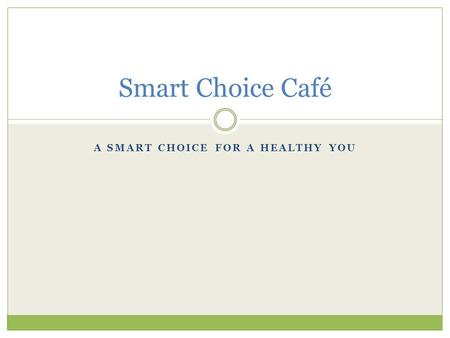 A SMART CHOICE FOR A HEALTHY YOU Smart Choice Café.