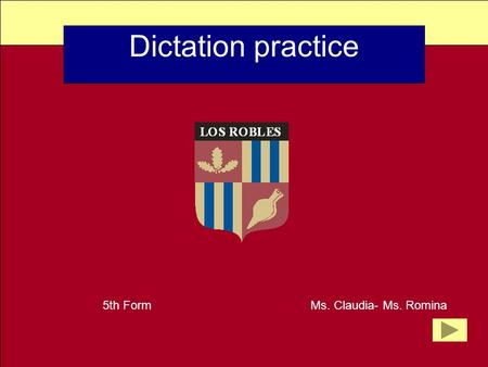 Dictation practice 5th Form Ms. Claudia- Ms. Romina.