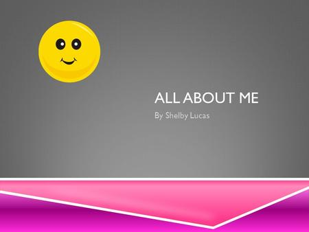 ALL ABOUT ME By Shelby Lucas. MY FAMILY Sister- Abby Brother- Chance Sister- April Brother- Tommy Dad- John Mom- Teresa.