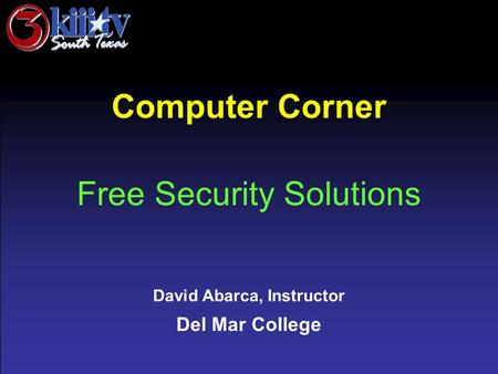 David Abarca, Instructor Del Mar College Computer Corner Free Security Solutions.