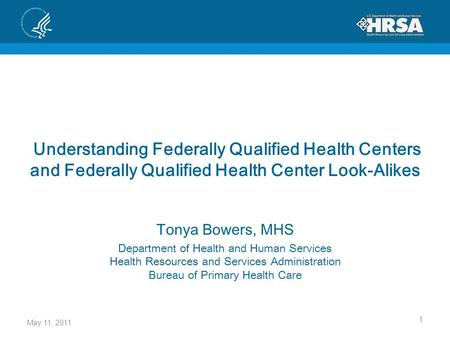 Understanding Federally Qualified Health Centers and Federally Qualified Health Center Look-Alikes Tonya Bowers, MHS Department of Health and Human Services.