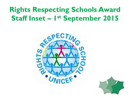 Rights Respecting Schools Award Staff Inset – 1 st September 2015.