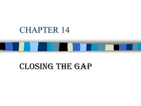 CHAPTER 14 CLOSING THE GAP. POVERTY REDUCTION n In Sept 2000 - U.N. set goal cut in half the number of people living on less than $1 a day by 2015 n One.