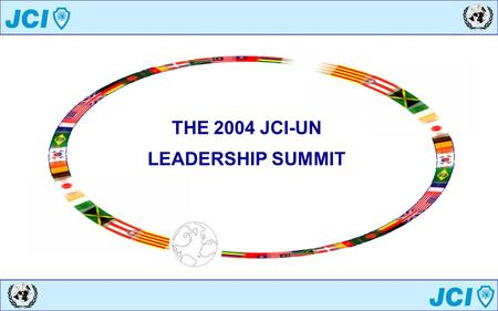 THE 2004 JCI-UN LEADERSHIP SUMMIT. When: –July 8-11, 2004 Where: –At the UN HQs in New York, NY. Registration Deadline: –June 5th, 2004 Theme: –JCI-UN.
