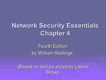 Network Security Essentials Chapter 4 Fourth Edition by William Stallings (Based on lecture slides by Lawrie Brown.