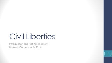 Civil Liberties Introduction and First Amendment Forensics September 3, 2014 1.