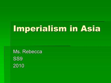 Imperialism in Asia Ms. Rebecca SS92010. Do Now:  Why did Europeans want to take over land in Africa?