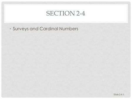 SECTION 2-4 Surveys and Cardinal Numbers Slide 2-4-1.