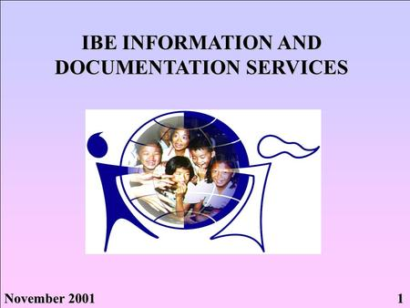 IBE INFORMATION AND DOCUMENTATION SERVICES November 2001 1.