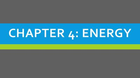 CHAPTER 4: ENERGY. SECTION 1: The Nature of Energy.