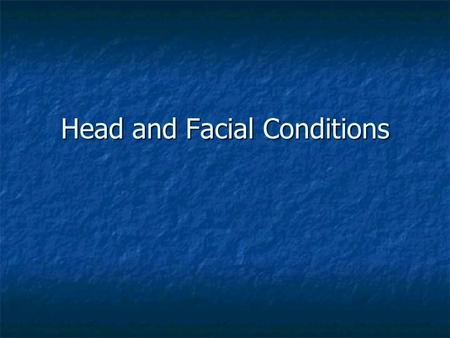 Head and Facial Conditions. Anatomy of Head and Face Bones of skull Bones of skull Cranium Cranium Protects the brain Protects the brain Facial Facial.