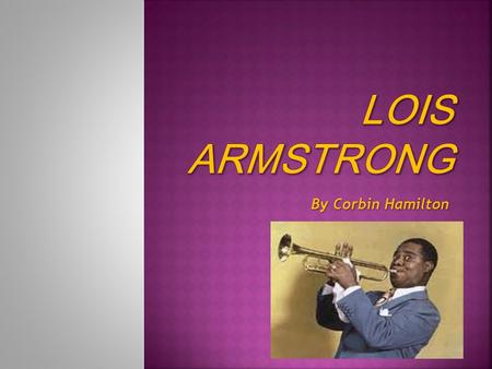 By Corbin Hamilton.  Louis Armstrong was born August 4, 1901, in New Orleans, Louisiana and died on July 6,1981 in Queens, New York, from a heart attack.