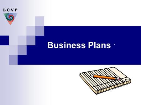 "Business Plans. "" A failed business did not plan to fail – it failed to plan"""