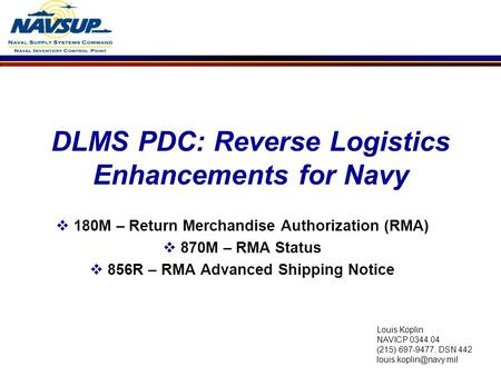 DLMS PDC: Reverse Logistics Enhancements for Navy  180M – Return Merchandise Authorization (RMA)  870M – RMA Status  856R – RMA Advanced Shipping Notice.