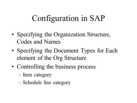 Configuration in SAP Specifying the Organization Structure, Codes and Names Specifying the Document Types for Each element of the Org Structure Controlling.