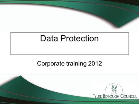 Data Protection Corporate training 2012. Data Protection Act 1998 Replaces DPA 1994 EC directive 94/46/EC The Information Commissioner The courts.