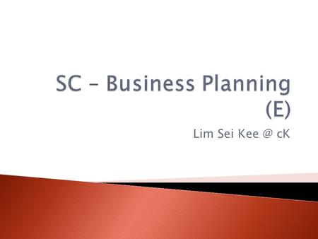 Lim Sei cK.  COVER  TABLE OF CONTENTS  EXECUTIVE SUMMARY  BUSINESS PROFILE  DESCRIPTION OF BUSINESS  DESCRIPTION OF PRODUCT(S)/SERVICE(S)