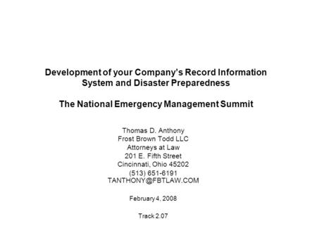 Development of your Company's Record Information System and Disaster Preparedness The National Emergency Management Summit Thomas D. Anthony Frost Brown.