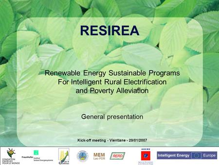 MEM Lao PDR RESIREA Renewable Energy Sustainable Programs For Intelligent Rural Electrification and Poverty Alleviation General presentation Kick-off meeting.